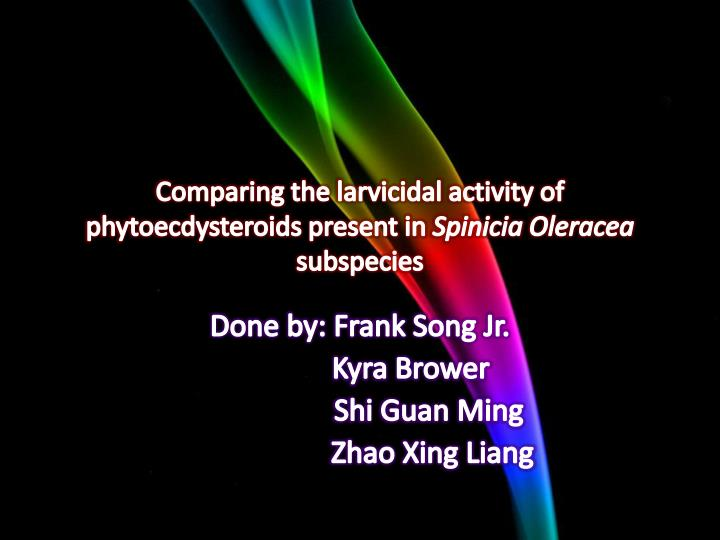 c omparing the larvicidal activity of phytoecdysteroids present in spinicia oleracea subspecies n.