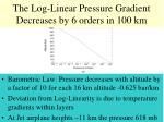 the log linear pressure gradient decreases by 6 orders in 100 km