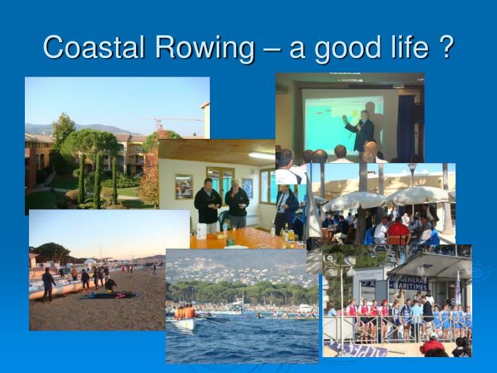 Coastal Rowing – a good life ?