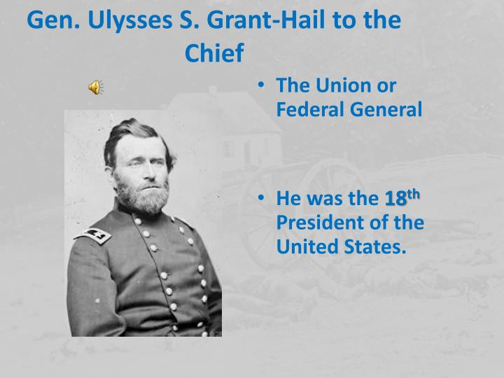 Gen. Ulysses S. Grant-Hail to the Chief