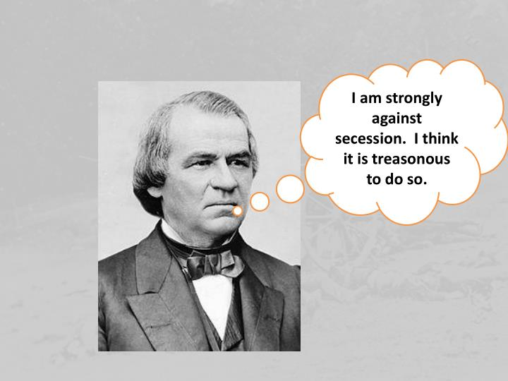 I am strongly against secession.  I think it is treasonous to do so.