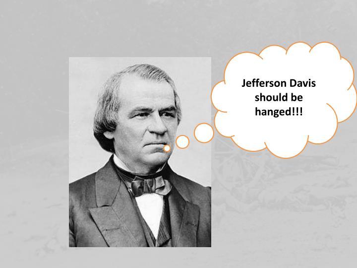 Jefferson Davis should be hanged!!!