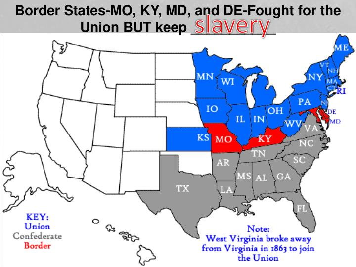 Border States-MO, KY, MD, and DE-Fought for the Union BUT keep ___________