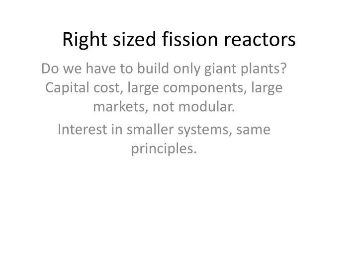 Right sized fission reactors