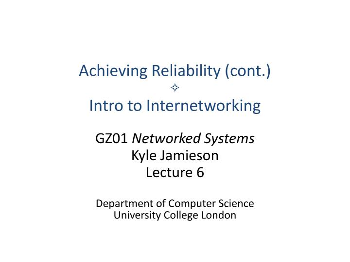 achieving reliability cont intro to internetworking n.