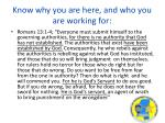 know why you are here and who you are working for
