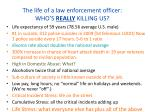 the life of a law enforcement officer who s really killing us