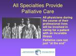 all specialties provide palliative care