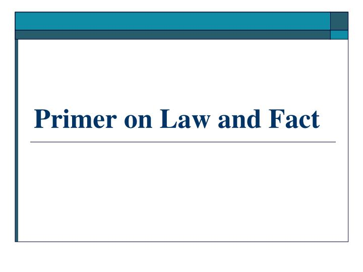 primer on law and fact n.