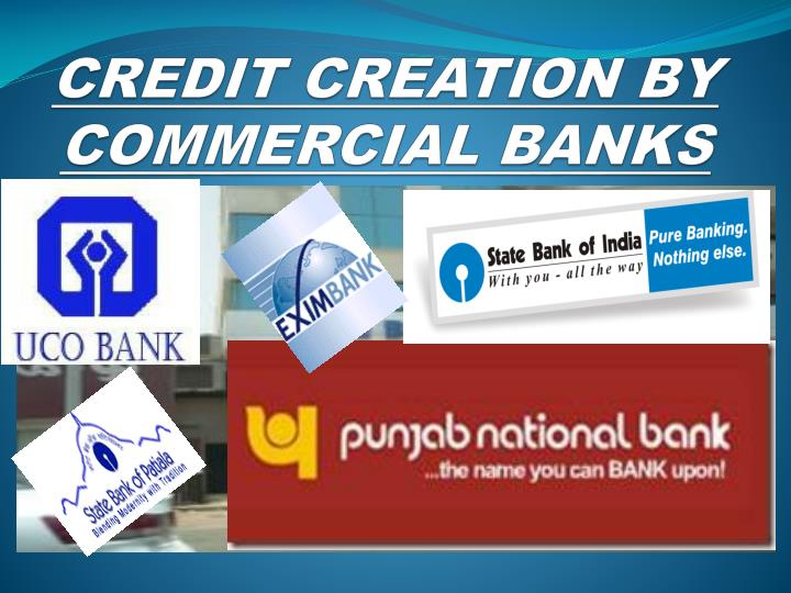 credit creation by commercial banks Credit creation, in economics, is the situation wherein banks makemore loans to consumers and businesses.