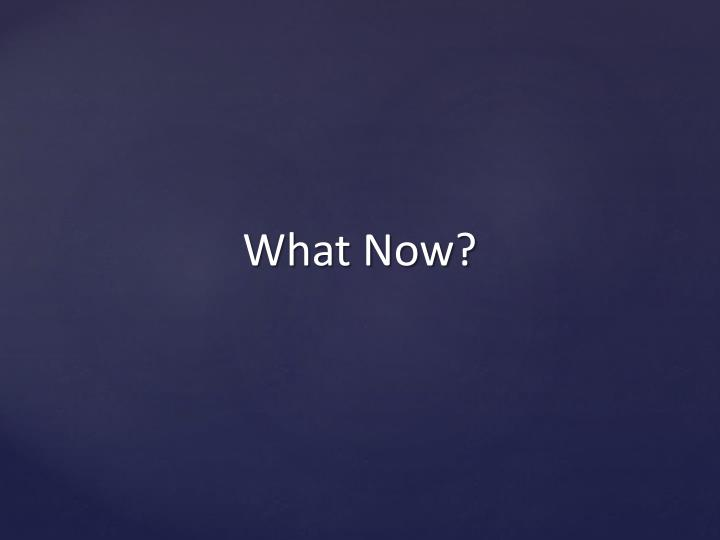 What Now?
