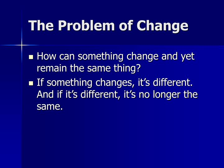 The problem of change