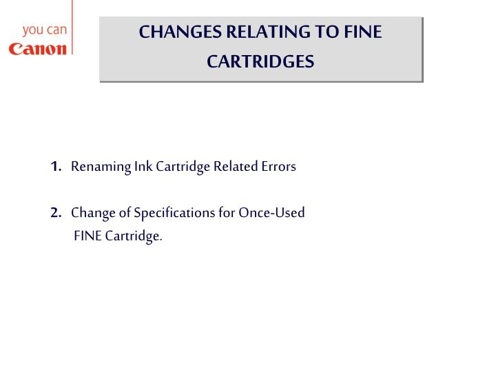 CHANGES RELATING TO FINE CARTRIDGES