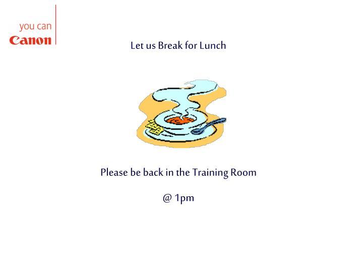 Let us Break for Lunch