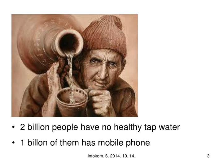 2 billion people have no healthy tap water