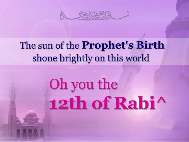 the sun of the prophet s birth shone brightly on this world n.