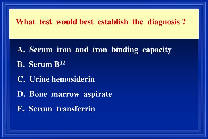 What  test  would best  establish  the  diagnosis ?