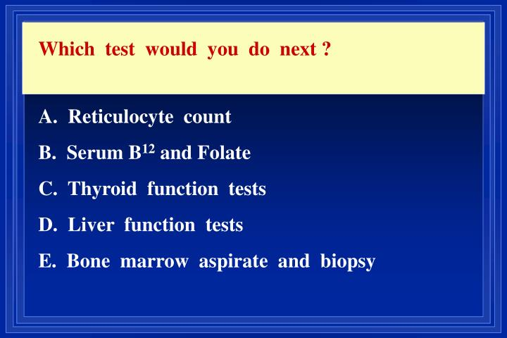 Which  test  would  you  do  next ?