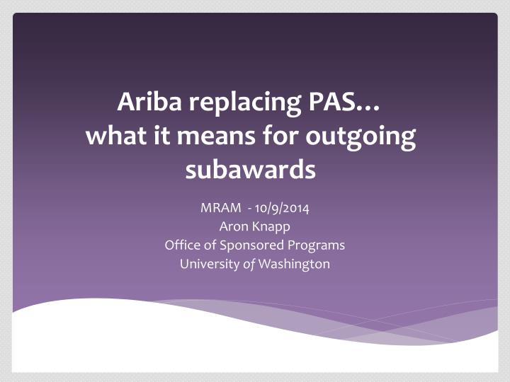 ariba replacing pas what it means for outgoing subawards n.