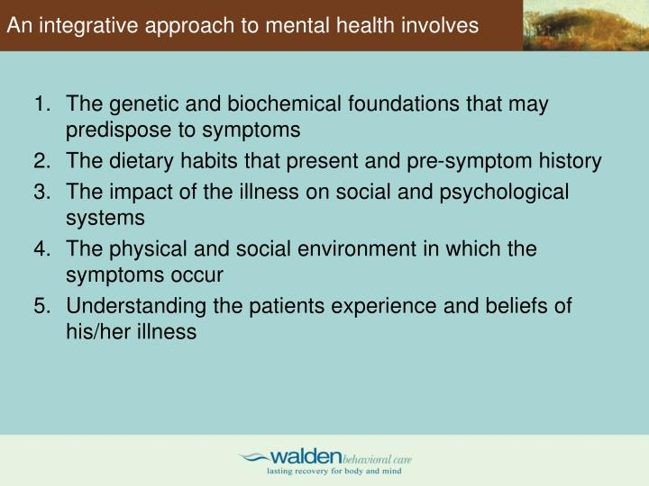 An integrative approach to mental health involves