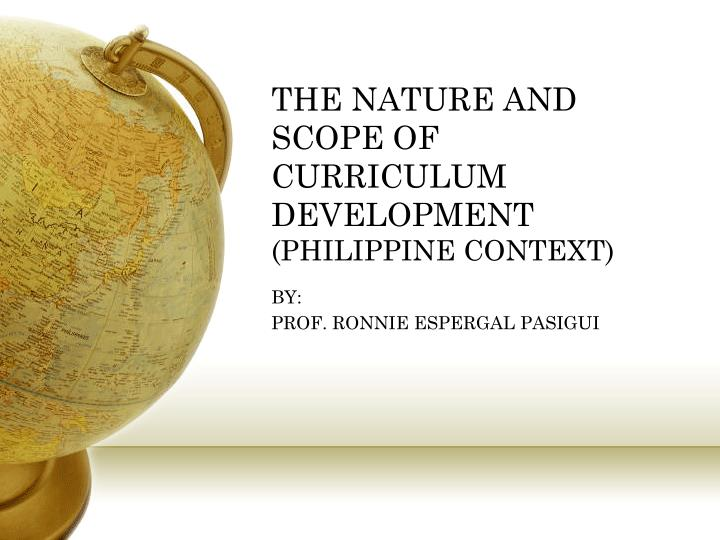 the nature and scope of curriculum development philippine context n.