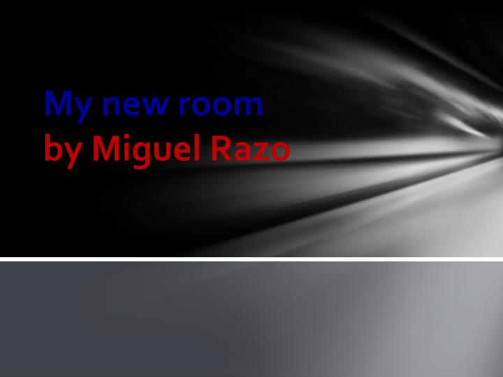 my new room by miguel razo n.