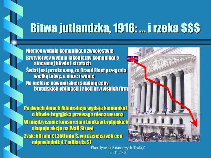 Bitwa jutlandzka, 1916: … i rzeka $$$