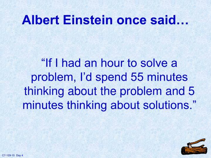 Albert Einstein once said…