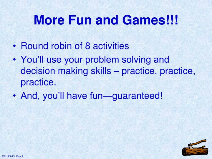 More Fun and Games!!!