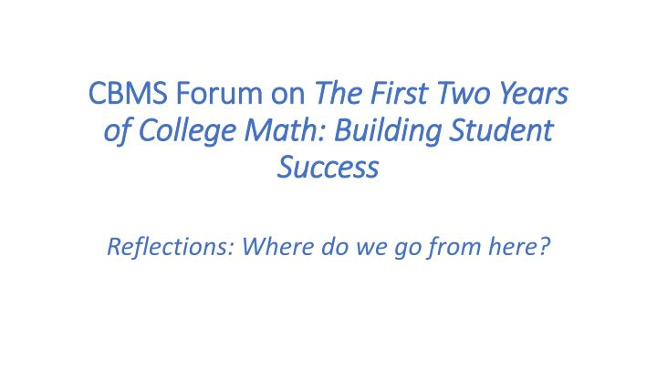 cbms forum on the first two years of college math building student success n.