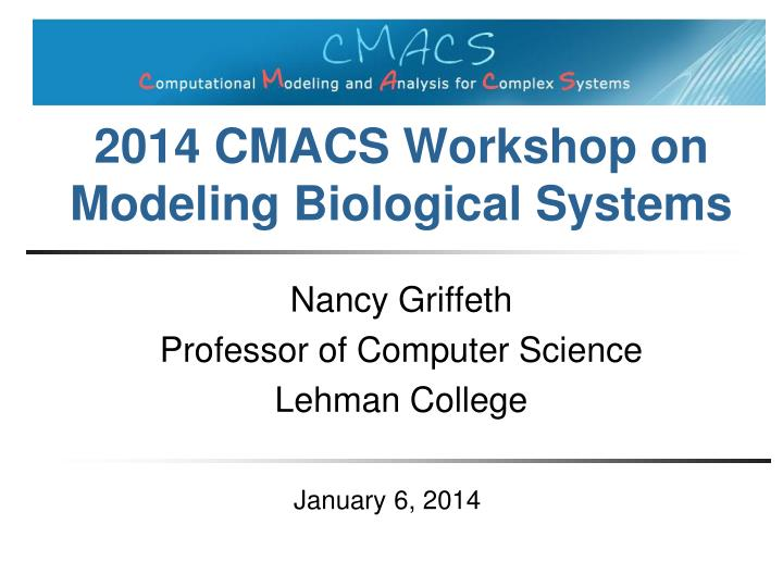 2014 cmacs workshop on modeling biological systems n.