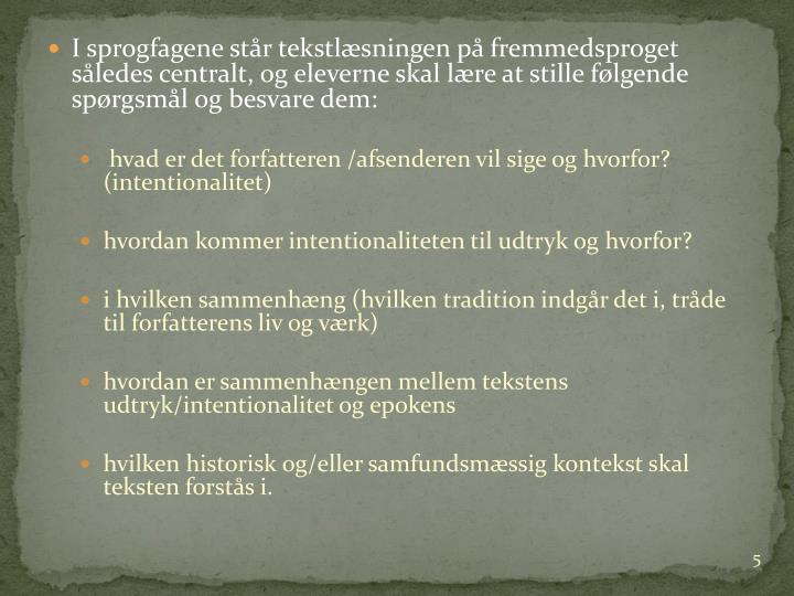 I sprogfagene står tekstlæsningen på fremmedsproget således centralt, og eleverne skal lære at stille følgende spørgsmål og besvare dem:
