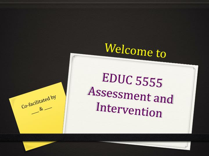 welcome to educ 5555 assessment and intervention n.