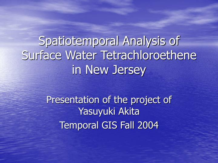 spatiotemporal analysis of surface water tetrachloroethene in new jersey n.