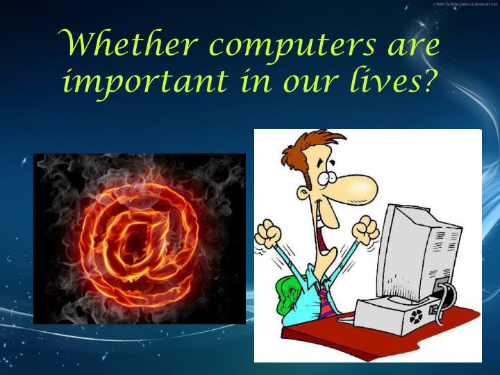 whether computers are important in our lives n.