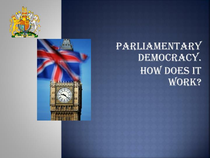 parliamentary democracy how does it work n.