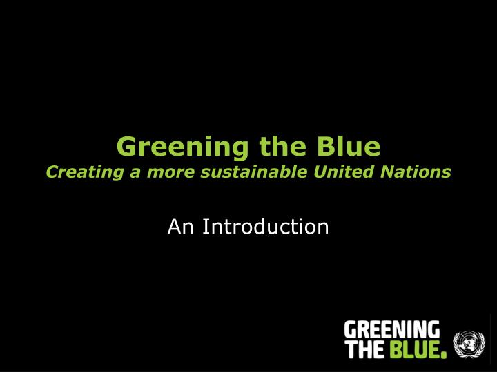 greening the blue creating a more sustainable united nations n.