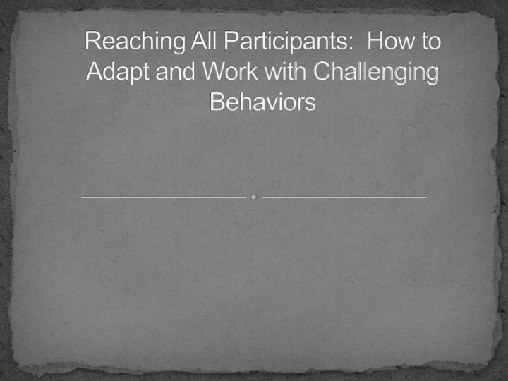 reaching all participants how to adapt and work with challenging behaviors