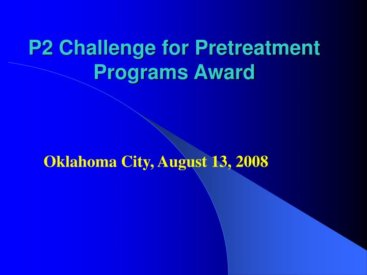 p2 challenge for pretreatment programs award n.