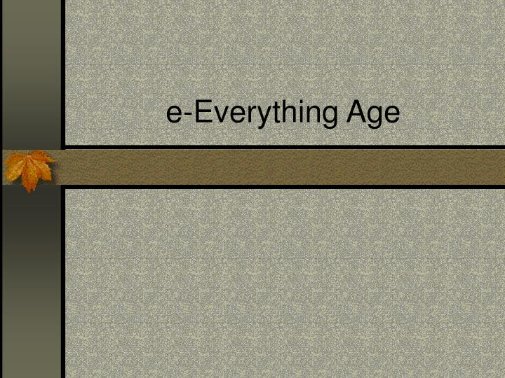 e everything age n.