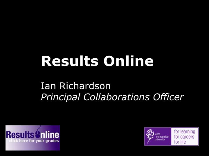 results online ian richardson principal collaborations officer n.