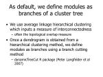 as default we define modules as branches of a cluster tree