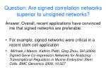 question are signed correlation networks superior to unsigned networks