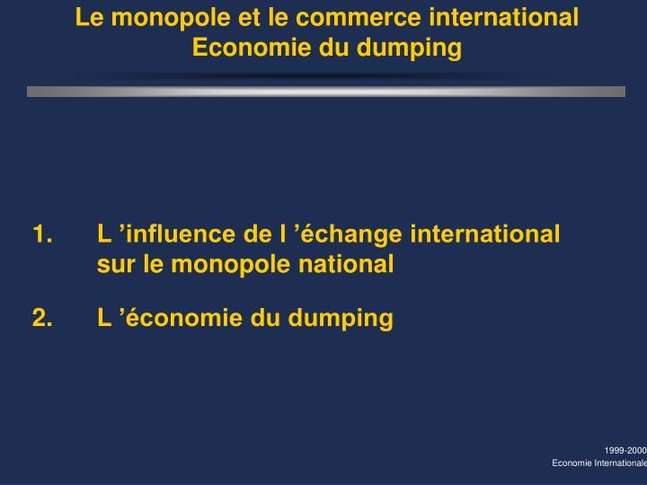 Le monopole et le commerce international economie du dumping