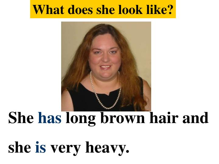What does she look like?