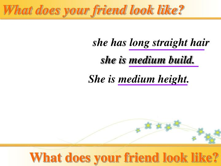 What does your friend look like?