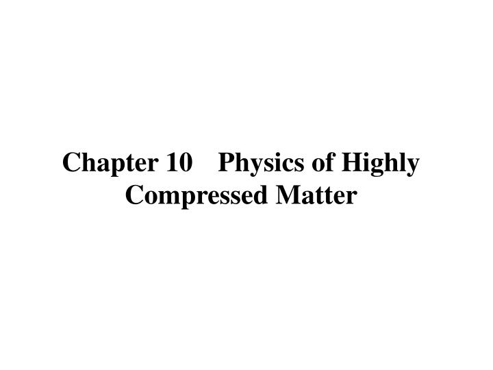 chapter 10 physics of highly compressed matter n.
