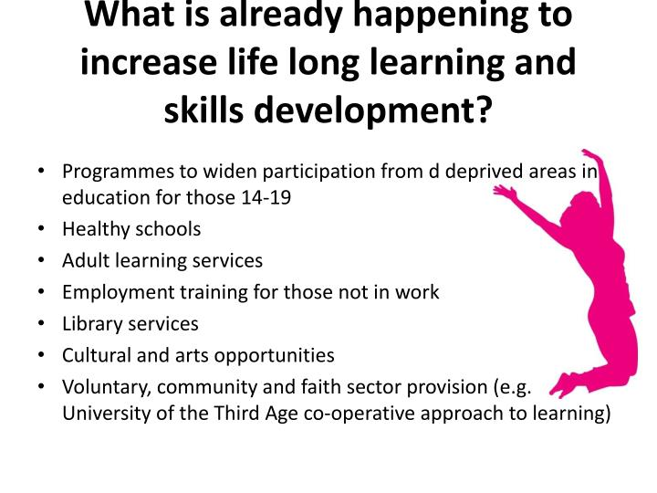 What is already happening to increase life long learning and skills development?