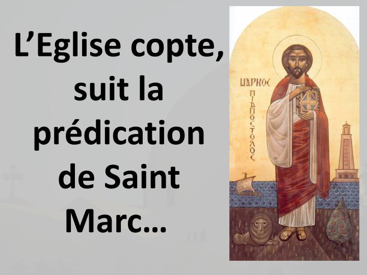 L'Eglise copte, suit la prédication de Saint Marc…