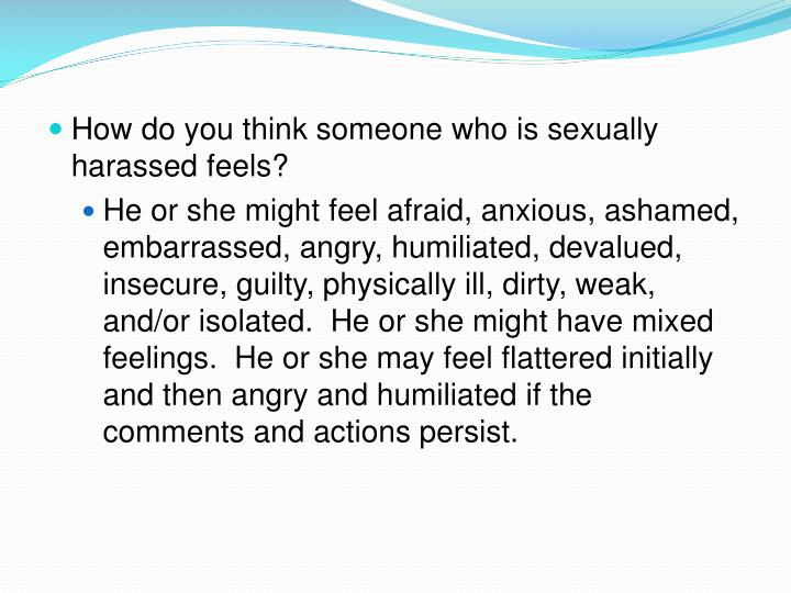 How do you think someone who is sexually harassed feels?